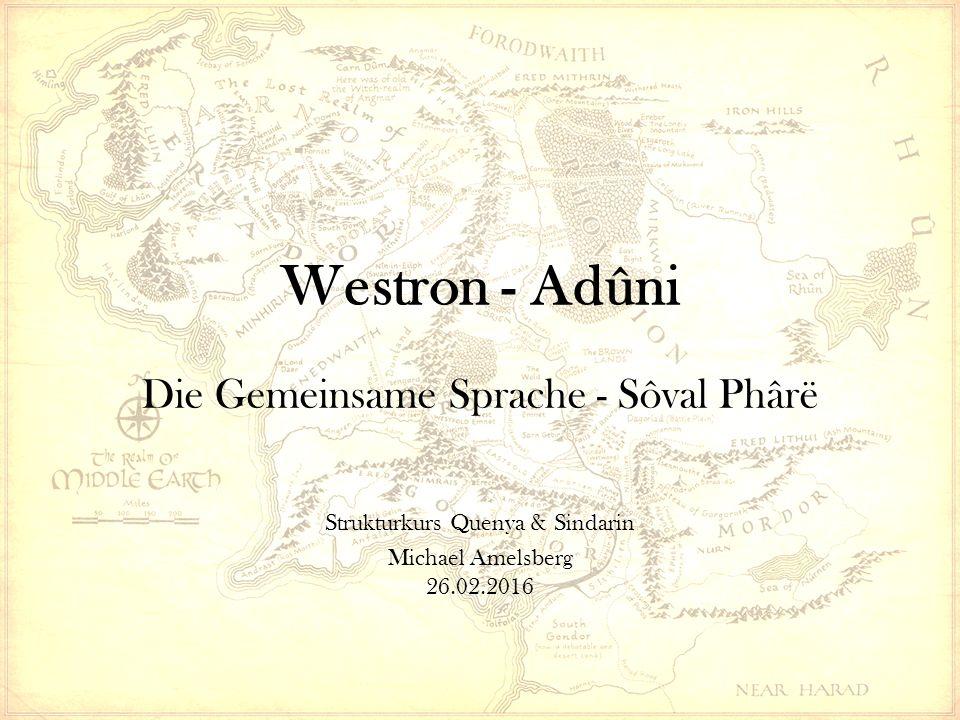 Westron - Adûni Die Gemeinsame Sprache - Sôval Phârë Strukturkurs Quenya & Sindarin Michael Amelsberg 26.02.2016