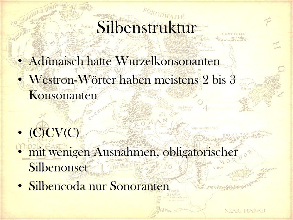 Silbenstruktur Adûnaisch hatte Wurzelkonsonanten Westron-Wörter haben meistens 2 bis 3 Konsonanten (C)CV(C) mit wenigen Ausnahmen, obligatorischer Silbenonset Silbencoda nur Sonoranten
