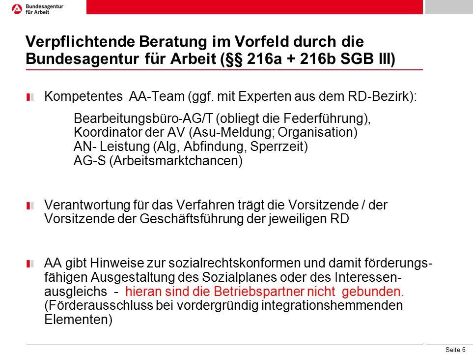 Seite 6 Verpflichtende Beratung im Vorfeld durch die Bundesagentur für Arbeit (§§ 216a + 216b SGB III) Kompetentes AA-Team (ggf.