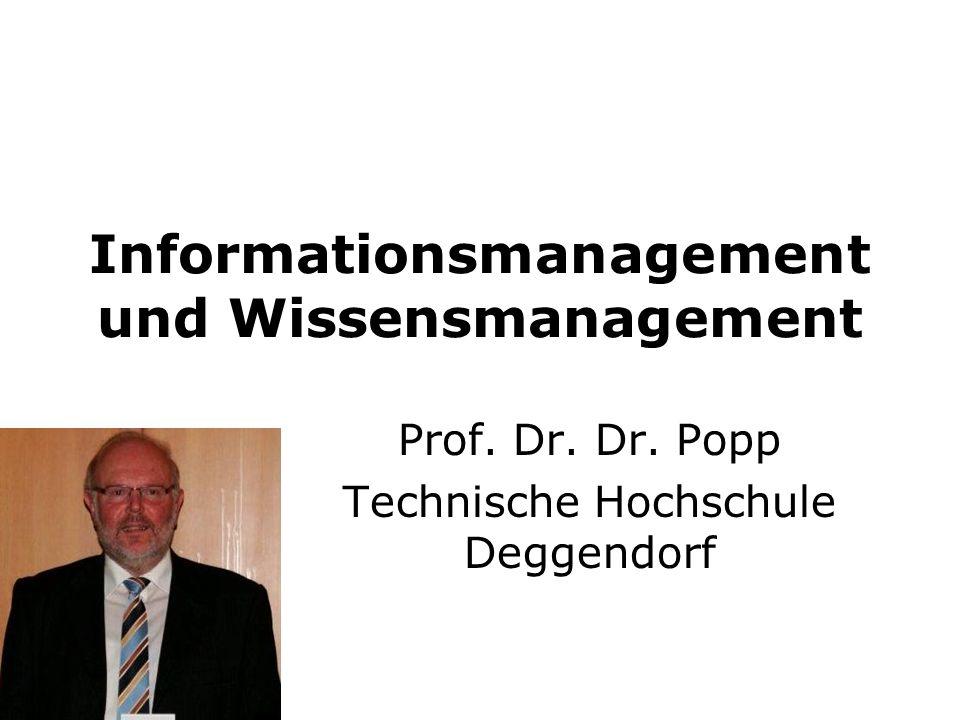 Informationsmanagement und Wissensmanagement Prof. Dr. Dr. Popp Technische Hochschule Deggendorf