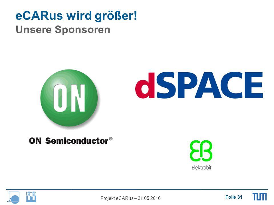 Folie 31 Projekt eCARus – 31.05.2016 eCARus wird größer! Unsere Sponsoren