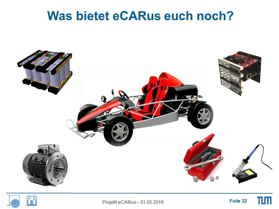 Folie 32 Projekt eCARus – 31.05.2016 Was bietet eCARus euch noch?