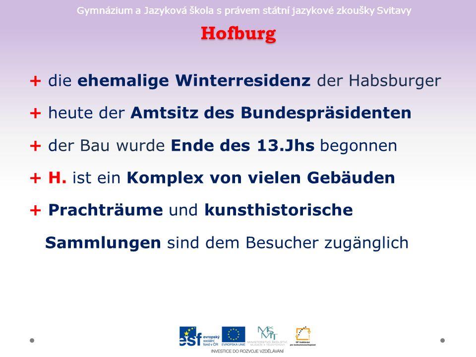 Gymnázium a Jazyková škola s právem státní jazykové zkoušky Svitavy Hofburg + die ehemalige Winterresidenz der Habsburger + heute der Amtsitz des Bundespräsidenten + der Bau wurde Ende des 13.Jhs begonnen + H.