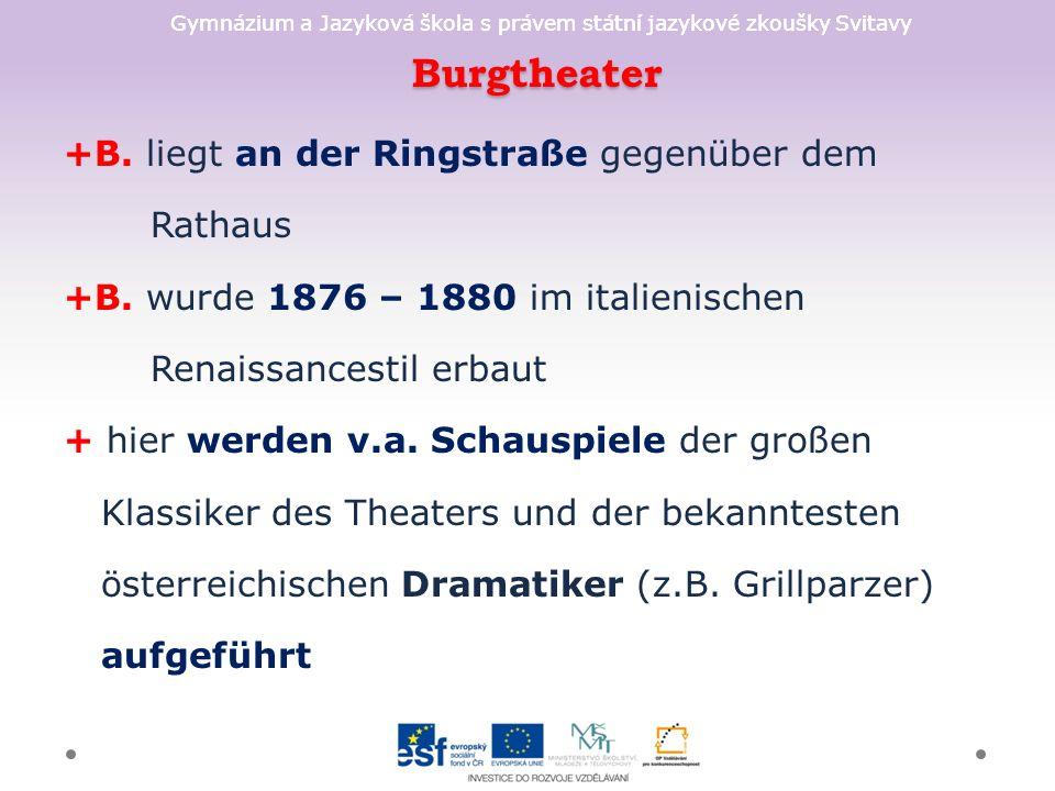 Burgtheater +B. liegt an der Ringstraße gegenüber dem Rathaus +B.