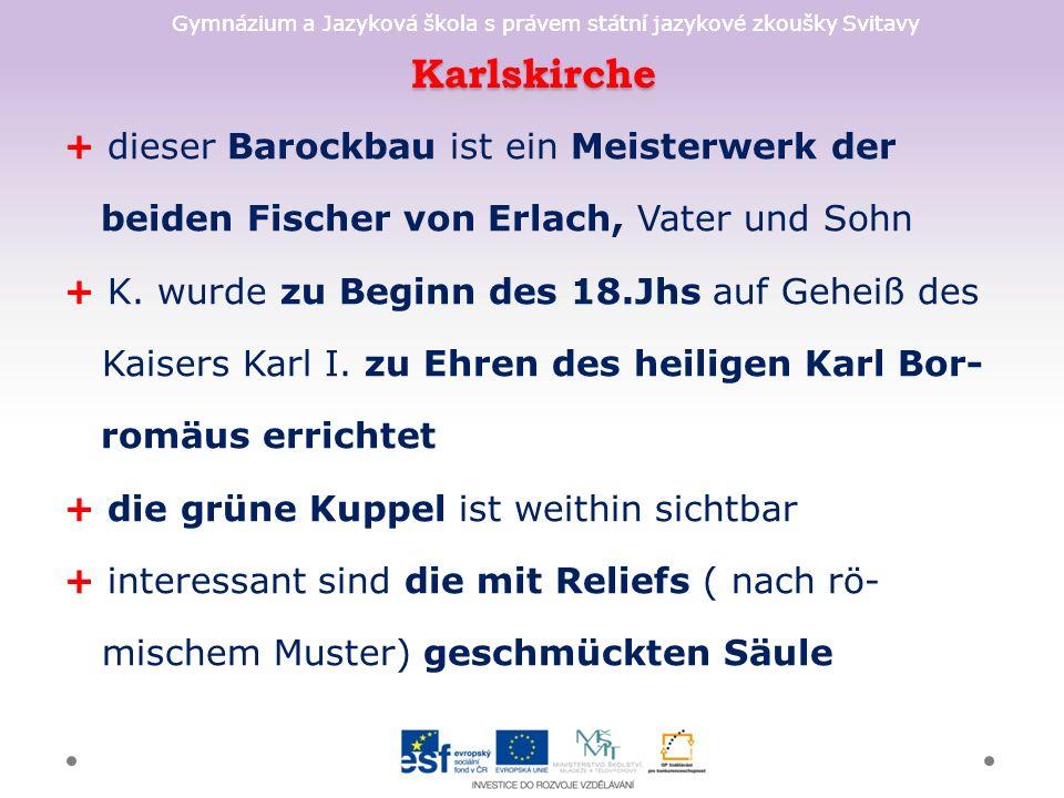 Gymnázium a Jazyková škola s právem státní jazykové zkoušky Svitavy Karlskirche + dieser Barockbau ist ein Meisterwerk der beiden Fischer von Erlach, Vater und Sohn + K.