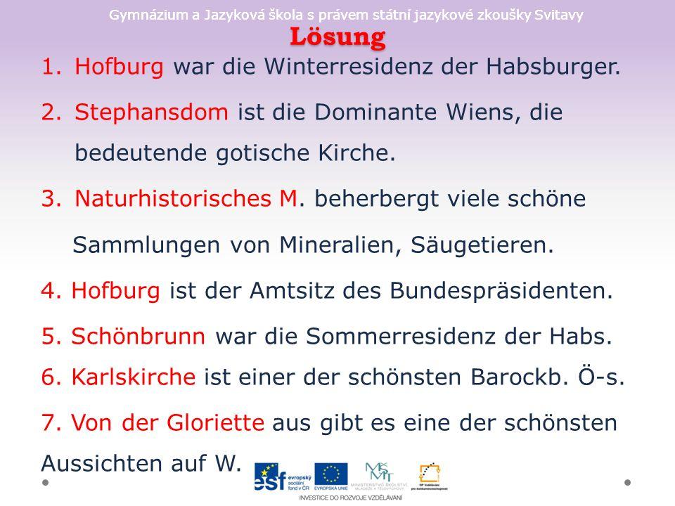 Gymnázium a Jazyková škola s právem státní jazykové zkoušky Svitavy Lösung 1.Hofburg war die Winterresidenz der Habsburger.