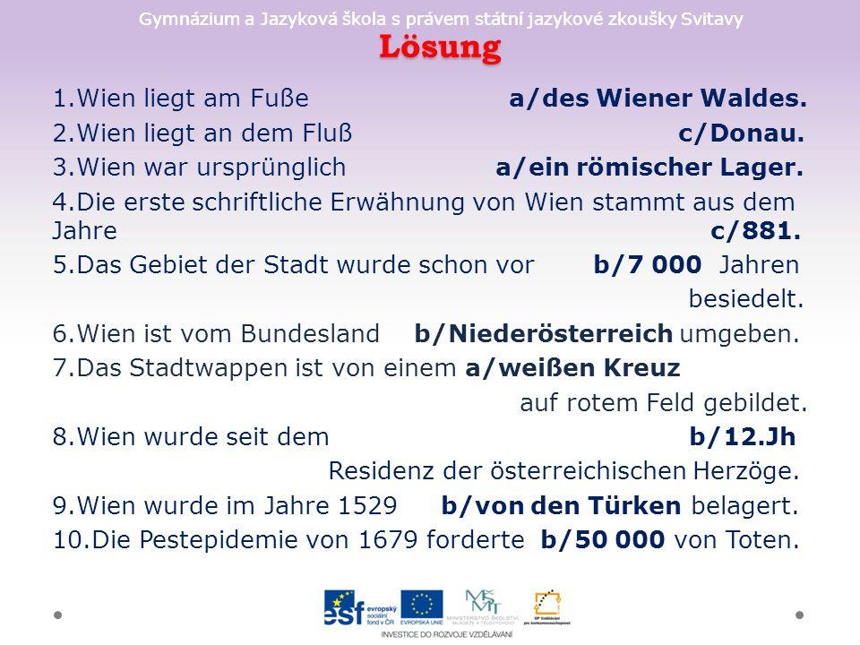 Gymnázium a Jazyková škola s právem státní jazykové zkoušky Svitavy Lösung 1.Wien liegt am Fuße a/des Wiener Waldes.