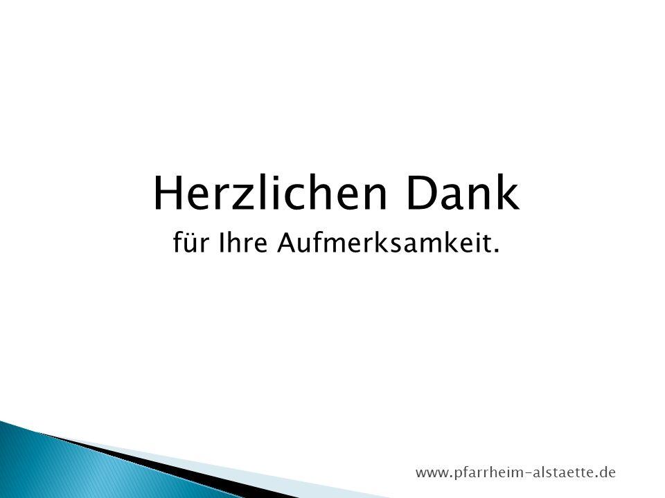 Herzlichen Dank für Ihre Aufmerksamkeit. www.pfarrheim-alstaette.de