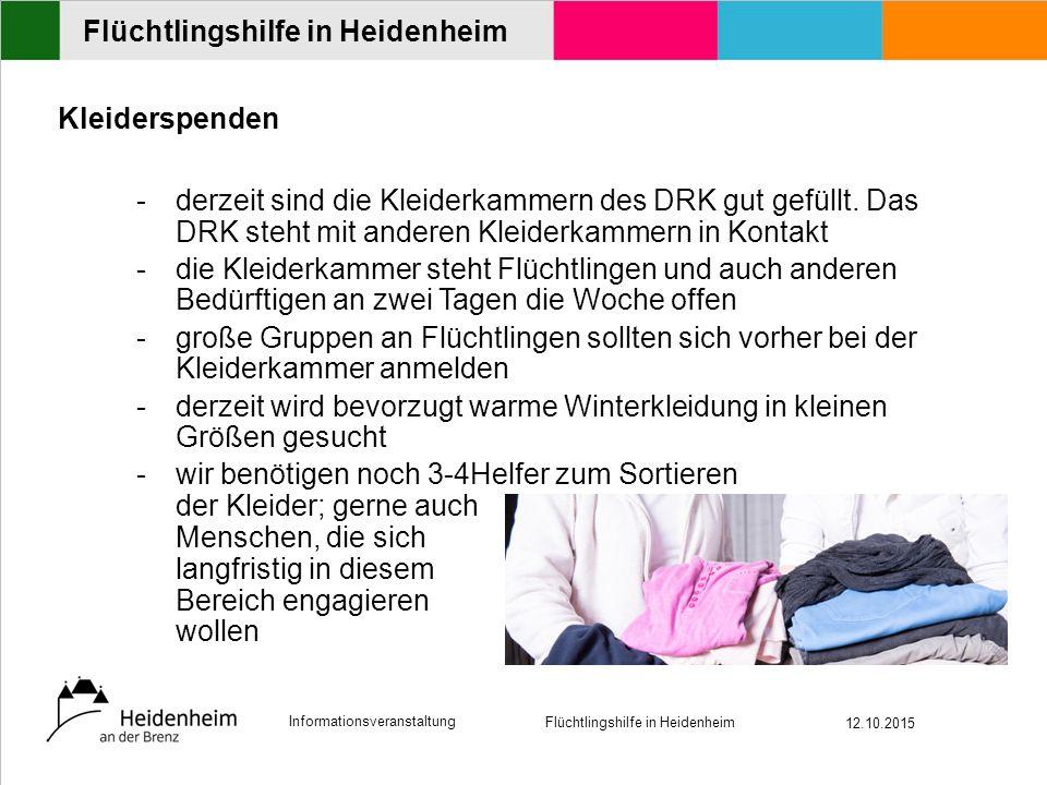 Informationsveranstaltung Flüchtlingshilfe in Heidenheim 12.10.2015 Flüchtlingshilfe in Heidenheim Kleiderspenden -derzeit sind die Kleiderkammern des DRK gut gefüllt.