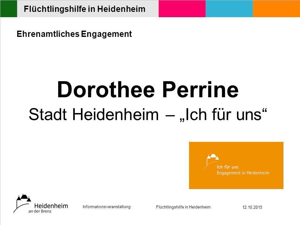 """Informationsveranstaltung Flüchtlingshilfe in Heidenheim 12.10.2015 Flüchtlingshilfe in Heidenheim Ehrenamtliches Engagement Dorothee Perrine Stadt Heidenheim – """"Ich für uns"""