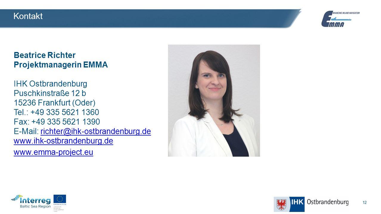 12 Kontakt Beatrice Richter Projektmanagerin EMMA IHK Ostbrandenburg Puschkinstraße 12 b 15236 Frankfurt (Oder) Tel.: +49 335 5621 1360 Fax: +49 335 5621 1390 E-Mail: richter@ihk-ostbrandenburg.de www.ihk-ostbrandenburg.derichter@ihk-ostbrandenburg.de www.ihk-ostbrandenburg.de www.emma-project.eu