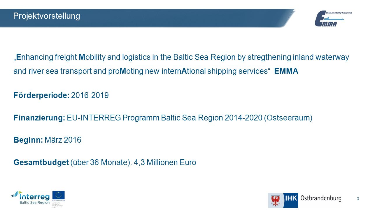 "3 Projektvorstellung ""Enhancing freight Mobility and logistics in the Baltic Sea Region by stregthening inland waterway and river sea transport and pr"