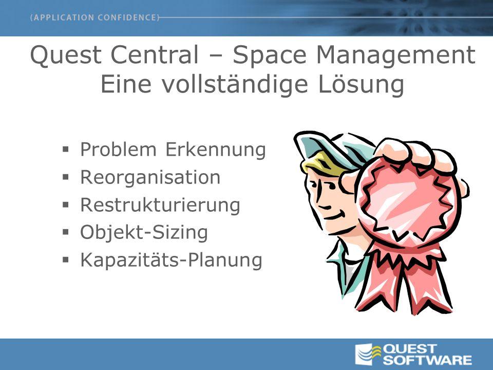 Quest Central – Space Management Eine vollständige Lösung  Problem Erkennung  Reorganisation  Restrukturierung  Objekt-Sizing  Kapazitäts-Planung