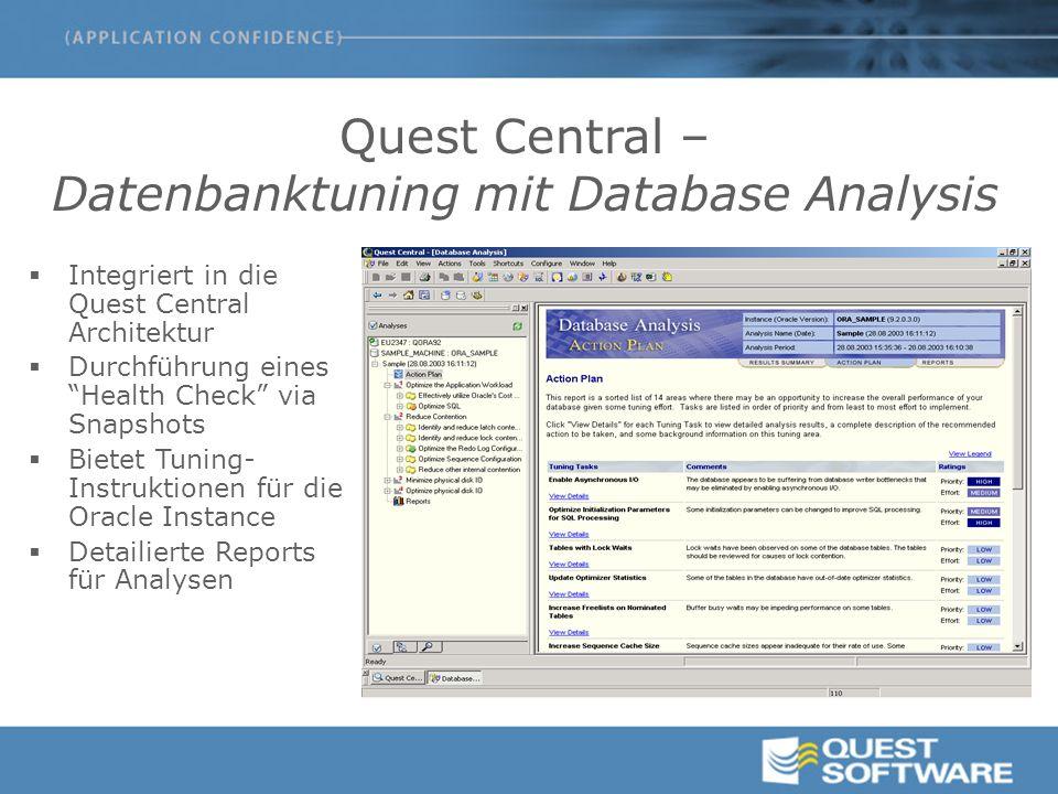 Quest Central – Datenbanktuning mit Database Analysis  Integriert in die Quest Central Architektur  Durchführung eines Health Check via Snapshots  Bietet Tuning- Instruktionen für die Oracle Instance  Detailierte Reports für Analysen