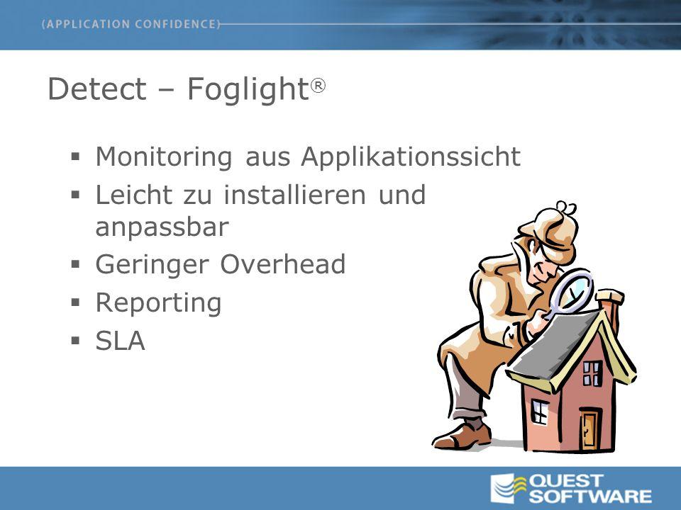 Detect – Foglight ®  Monitoring aus Applikationssicht  Leicht zu installieren und anpassbar  Geringer Overhead  Reporting  SLA