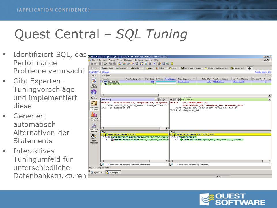 Quest Central – SQL Tuning  Identifiziert SQL, das Performance Probleme verursacht  Gibt Experten- Tuningvorschläge und implementiert diese  Generiert automatisch Alternativen der Statements  Interaktives Tuningumfeld für unterschiedliche Datenbankstrukturen