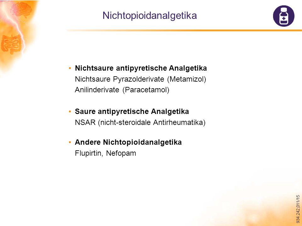 934.242,011/15 Nichtopioidanalgetika Nichtsaure antipyretische Analgetika Nichtsaure Pyrazolderivate (Metamizol) Anilinderivate (Paracetamol) Saure antipyretische Analgetika NSAR (nicht-steroidale Antirheumatika) Andere Nichtopioidanalgetika Flupirtin, Nefopam