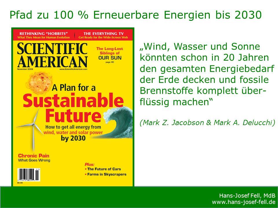 """Hans-Josef Fell, MdB www.hans-josef-fell.de Hans-Josef Fell, MdB www.hans-josef-fell.de Pfad zu 100 % Erneuerbare Energien bis 2030 """"Wind, Wasser und Sonne könnten schon in 20 Jahren den gesamten Energiebedarf der Erde decken und fossile Brennstoffe komplett über- flüssig machen (Mark Z."""