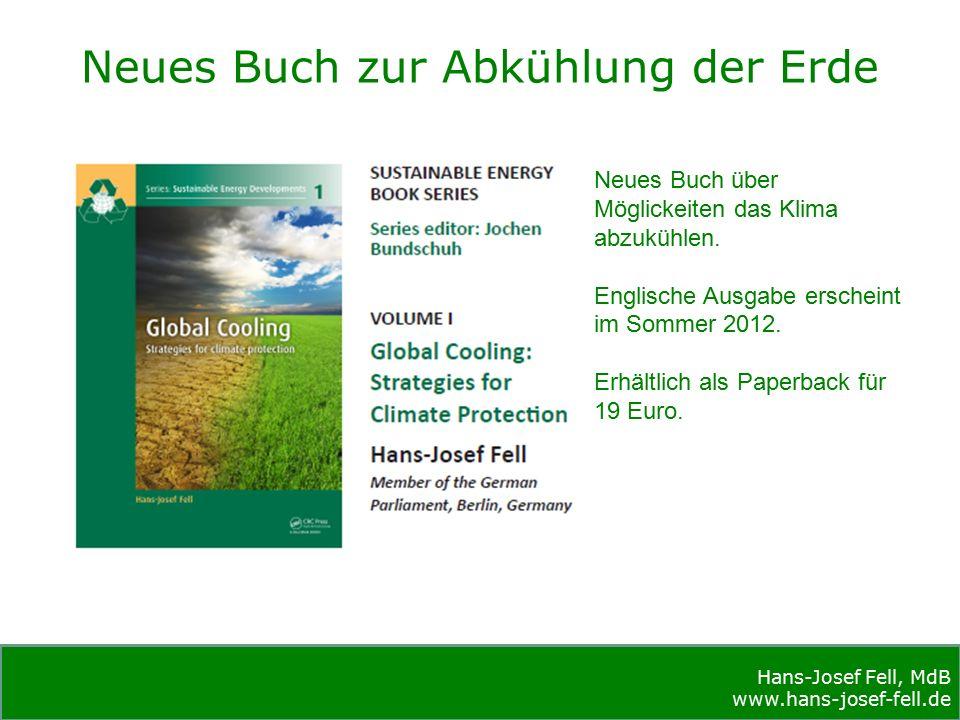 Hans-Josef Fell, MdB www.hans-josef-fell.de Hans-Josef Fell, MdB www.hans-josef-fell.de Neues Buch zur Abkühlung der Erde Neues Buch über Möglickeiten das Klima abzukühlen.