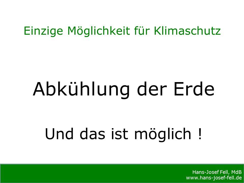 Hans-Josef Fell, MdB www.hans-josef-fell.de Hans-Josef Fell, MdB www.hans-josef-fell.de Einzige Möglichkeit für Klimaschutz Abkühlung der Erde Und das ist möglich !