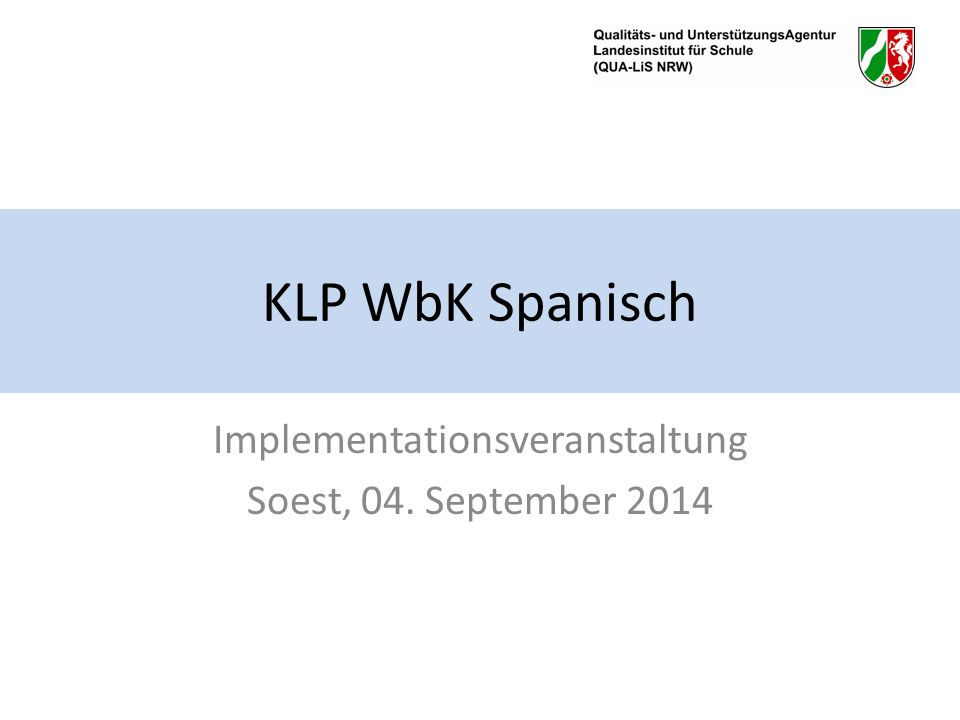 KLP WbK Spanisch Implementationsveranstaltung Soest, 04. September 2014