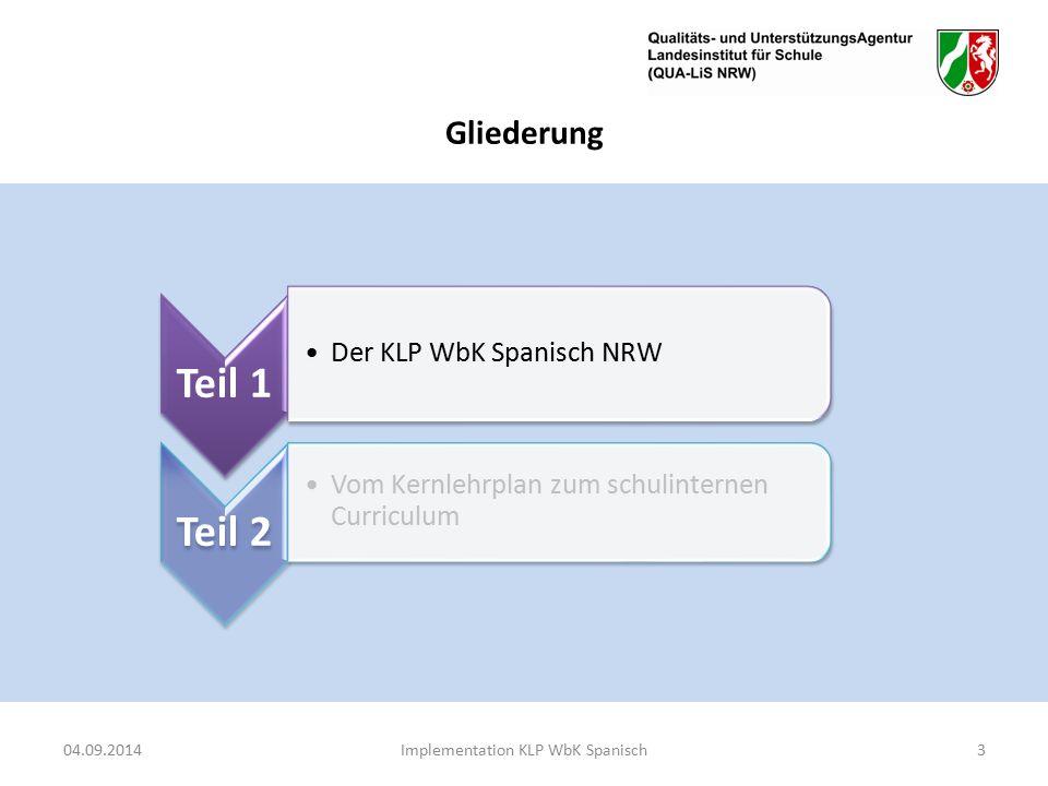 Gliederung Teil 1 Der KLP WbK Spanisch NRW Teil 2 Vom Kernlehrplan zum schulinternen Curriculum 04.09.2014Implementation KLP WbK Spanisch3