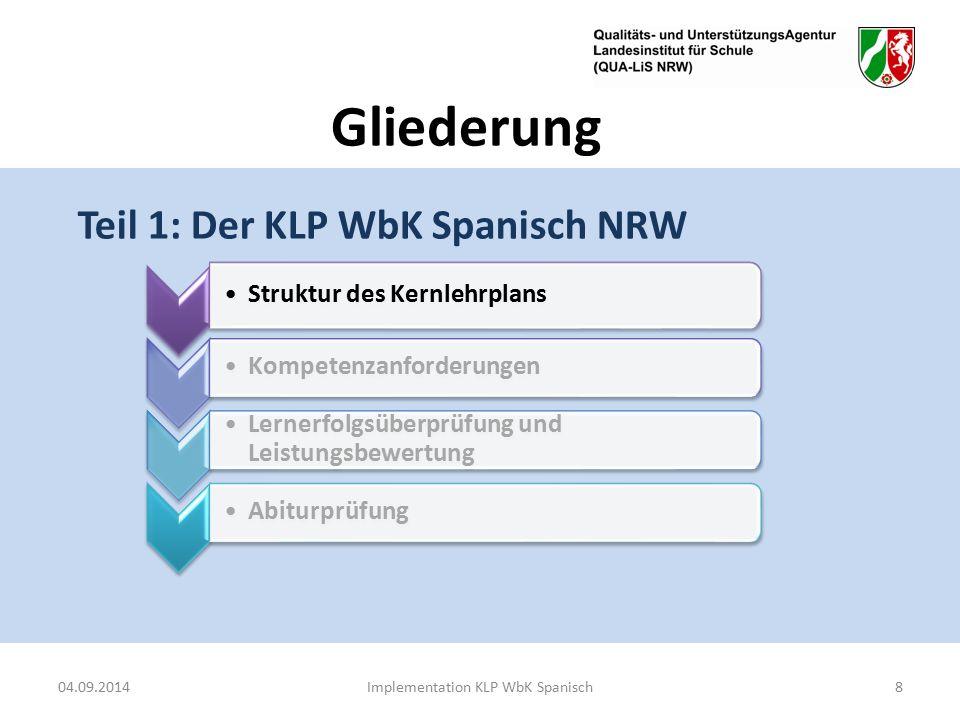 Gliederung Teil 1: Der KLP WbK Spanisch NRW 04.09.2014Implementation KLP WbK Spanisch8 Struktur des Kernlehrplans Kompetenzanforderungen Lernerfolgsüberprüfung und Leistungsbewertung Abiturprüfung