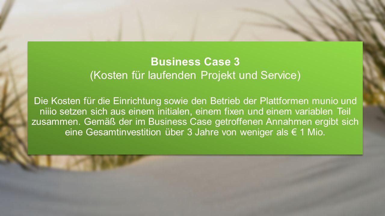 Business Case 3 (Kosten für laufenden Projekt und Service) Die Kosten für die Einrichtung sowie den Betrieb der Plattformen munio und niiio setzen sich aus einem initialen, einem fixen und einem variablen Teil zusammen.