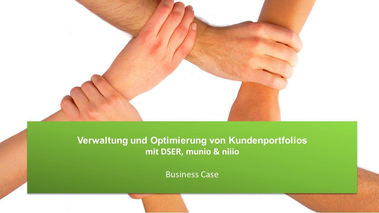 Verwaltung und Optimierung von Kundenportfolios mit DSER, munio & niiio Business Case Verwaltung und Optimierung von Kundenportfolios mit DSER, munio & niiio Business Case