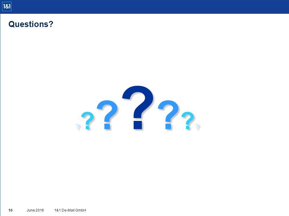 ???????????????????????????? Questions? 1&1 De-Mail GmbHJune 2016 16