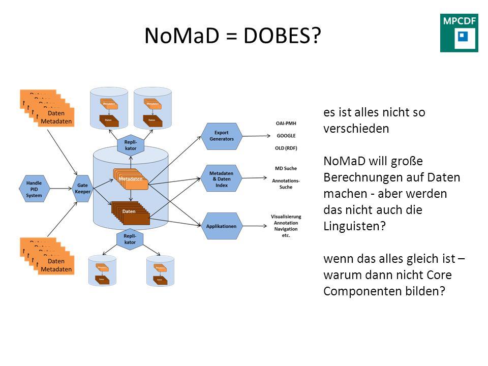 NoMaD = DOBES? es ist alles nicht so verschieden NoMaD will große Berechnungen auf Daten machen - aber werden das nicht auch die Linguisten? wenn das