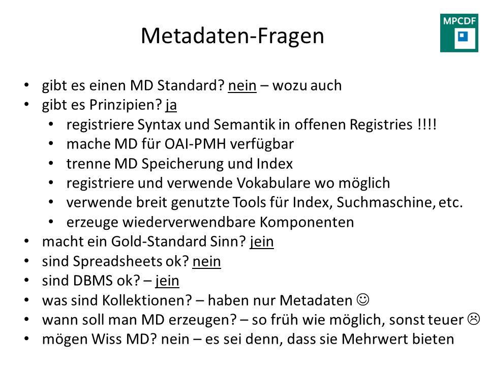 Metadaten-Fragen gibt es einen MD Standard? nein – wozu auch gibt es Prinzipien? ja registriere Syntax und Semantik in offenen Registries !!!! mache M