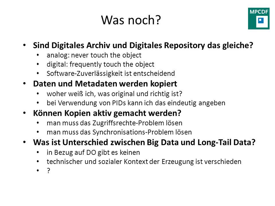 Was noch? Sind Digitales Archiv und Digitales Repository das gleiche? analog: never touch the object digital: frequently touch the object Software-Zuv