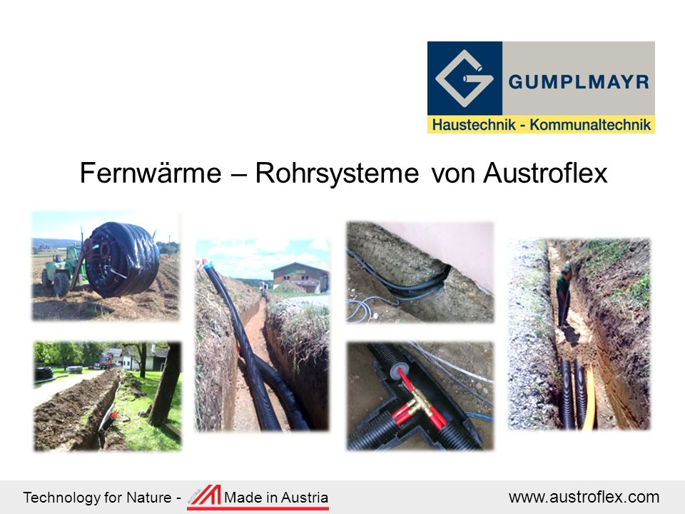 Technology for Nature - Made in Austria www.austroflex.com Fernwärme – Rohrsysteme von Austroflex
