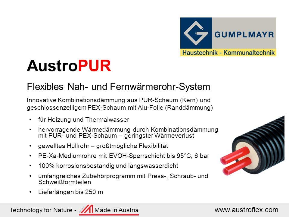 Technology for Nature - Made in Austria www.austroflex.com AustroPUR Flexibles Nah- und Fernwärmerohr-System Innovative Kombinationsdämmung aus PUR-Schaum (Kern) und geschlossenzelligem PEX-Schaum mit Alu-Folie (Randdämmung) für Heizung und Thermalwasser hervorragende Wärmedämmung durch Kombinationsdämmung mit PUR- und PEX-Schaum – geringster Wärmeverlust gewelltes Hüllrohr – größtmögliche Flexibilität PE-Xa-Mediumrohre mit EVOH-Sperrschicht bis 95°C, 6 bar 100% korrosionsbeständig und längswasserdicht umfangreiches Zubehörprogramm mit Press-, Schraub- und Schweißformteilen Lieferlängen bis 250 m