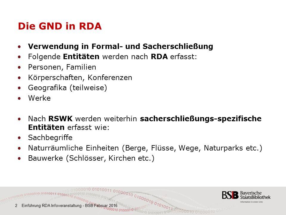 2 Einführung RDA Infoveranstaltung - BSB Februar 2016 Die GND in RDA Verwendung in Formal- und Sacherschließung Folgende Entitäten werden nach RDA erf