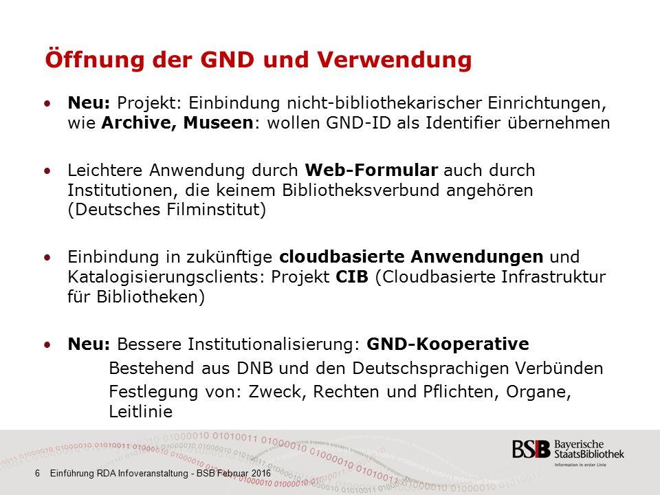 6 Einführung RDA Infoveranstaltung - BSB Februar 2016 Öffnung der GND und Verwendung Neu: Projekt: Einbindung nicht-bibliothekarischer Einrichtungen,