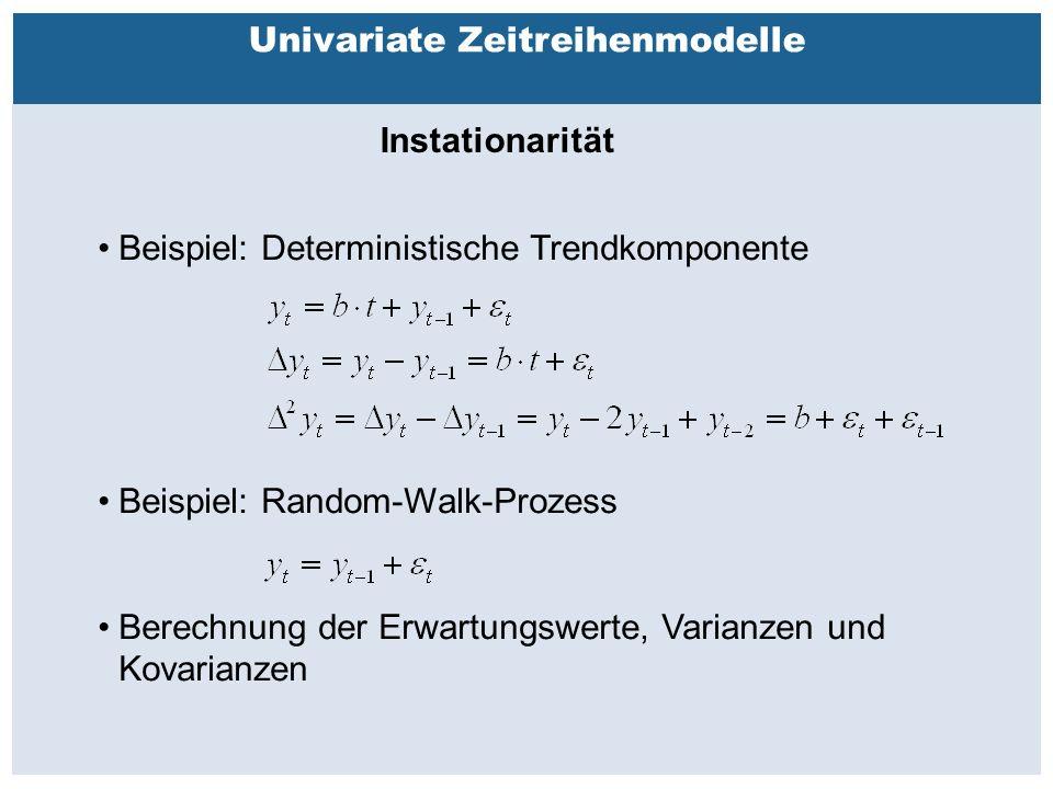 Außenhandelsbeziehungen zwischen China, USA, EU Univariate Zeitreihenmodelle Instationarität Beispiel: Deterministische Trendkomponente Beispiel: Random-Walk-Prozess Berechnung der Erwartungswerte, Varianzen und Kovarianzen