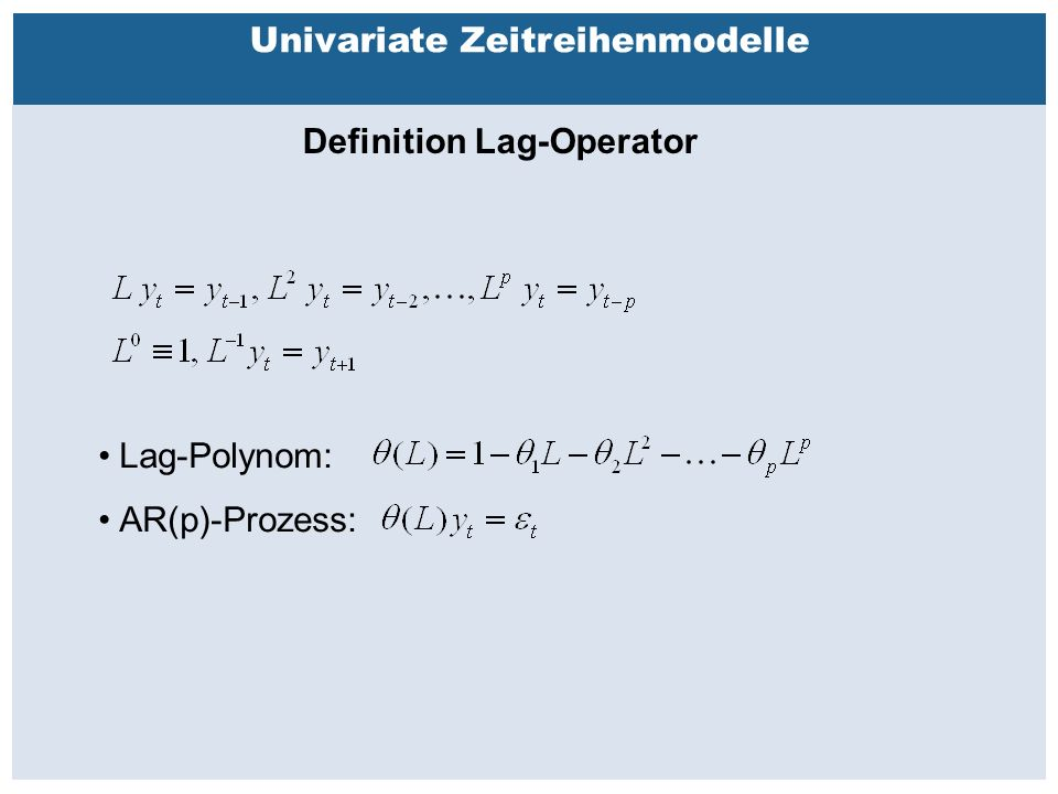 Außenhandelsbeziehungen zwischen China, USA, EU Univariate Zeitreihenmodelle Definition Lag-Operator Lag-Polynom: AR(p)-Prozess: