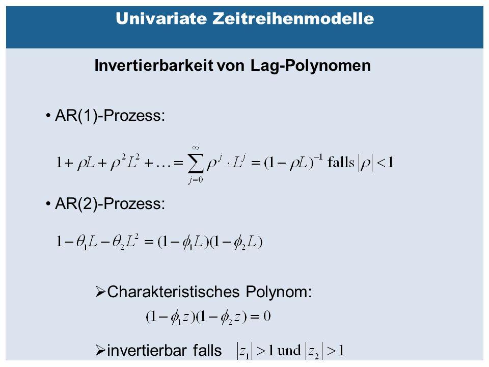 Außenhandelsbeziehungen zwischen China, USA, EU Univariate Zeitreihenmodelle Invertierbarkeit von Lag-Polynomen AR(1)-Prozess: AR(2)-Prozess:  Charakteristisches Polynom:  invertierbar falls