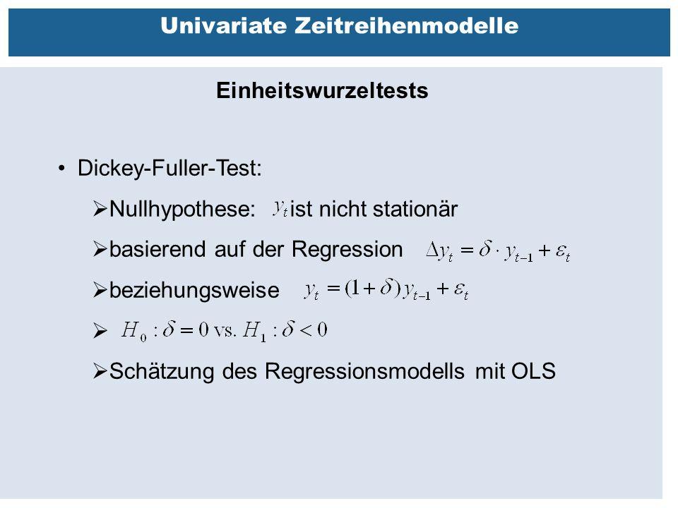 Außenhandelsbeziehungen zwischen China, USA, EU Univariate Zeitreihenmodelle Einheitswurzeltests Dickey-Fuller-Test:  Nullhypothese: ist nicht stationär  basierend auf der Regression  beziehungsweise   Schätzung des Regressionsmodells mit OLS