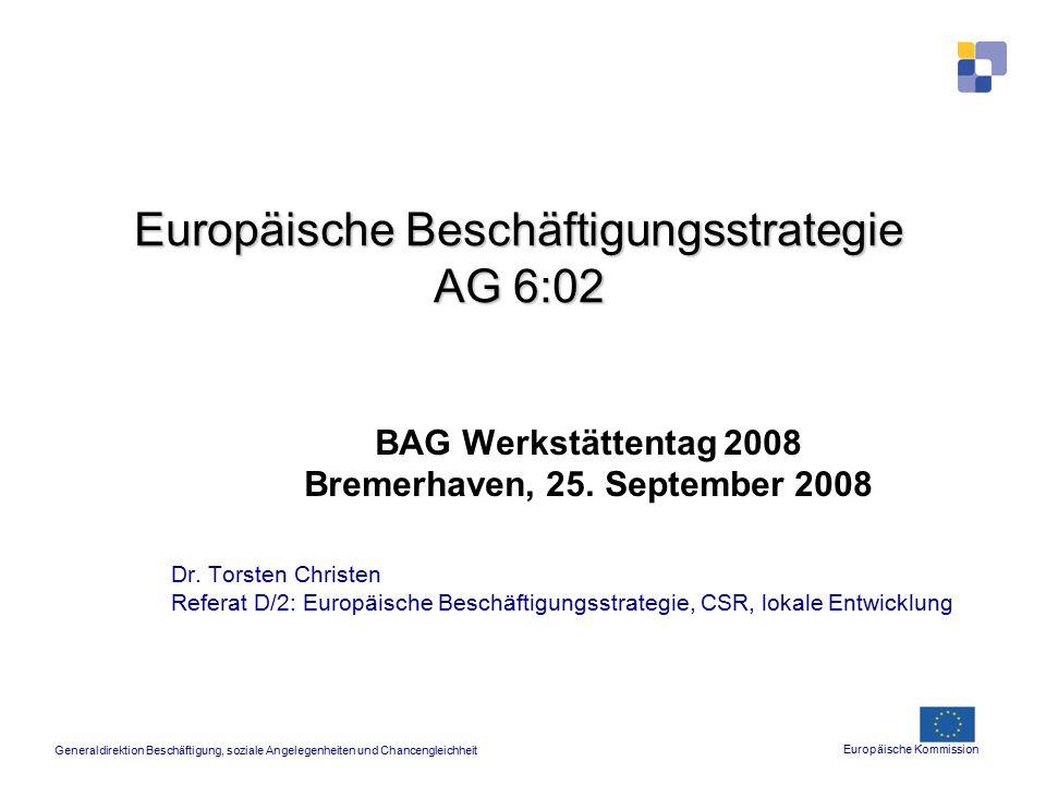 Europäische Beschäftigungsstrategie AG 6:02 BAG Werkstättentag 2008 Bremerhaven, 25. September 2008 Dr. Torsten Christen Referat D/2: Europäische Besc