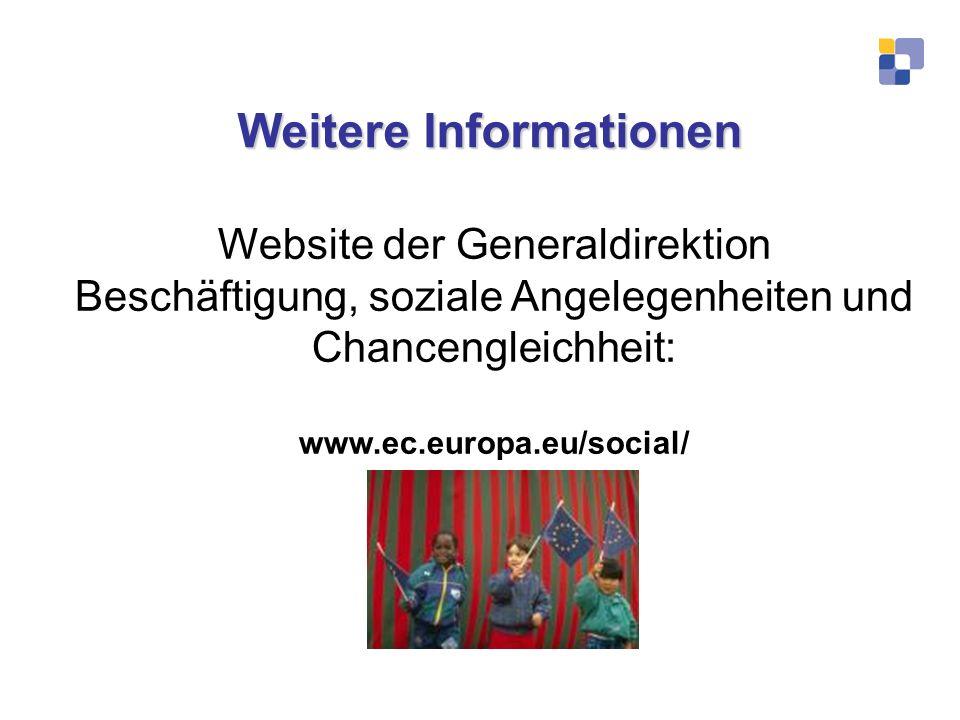 Weitere Informationen Website der Generaldirektion Beschäftigung, soziale Angelegenheiten und Chancengleichheit: www.ec.europa.eu/social/