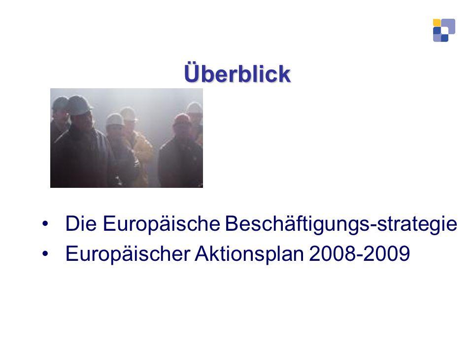 Überblick Die Europäische Beschäftigungs-strategie Europäischer Aktionsplan 2008-2009