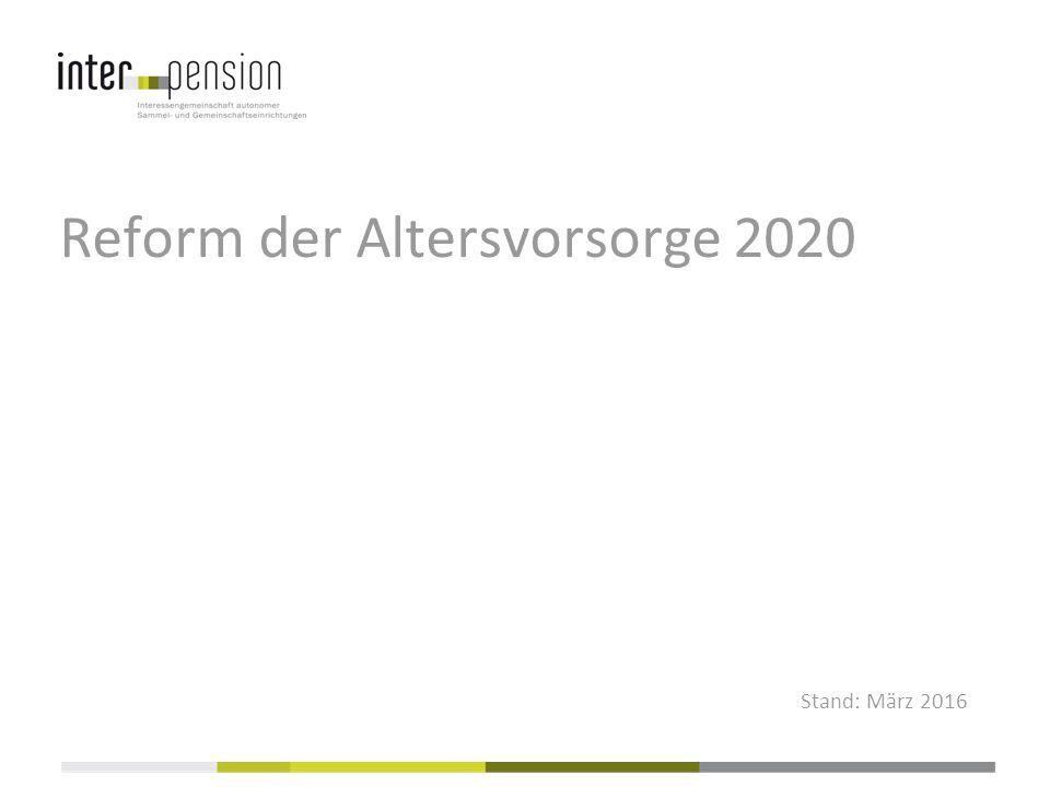 Reform der Altersvorsorge 2020 Stand: März 2016