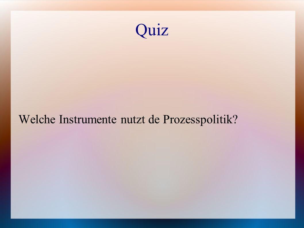 Quiz Welche Instrumente nutzt de Prozesspolitik?