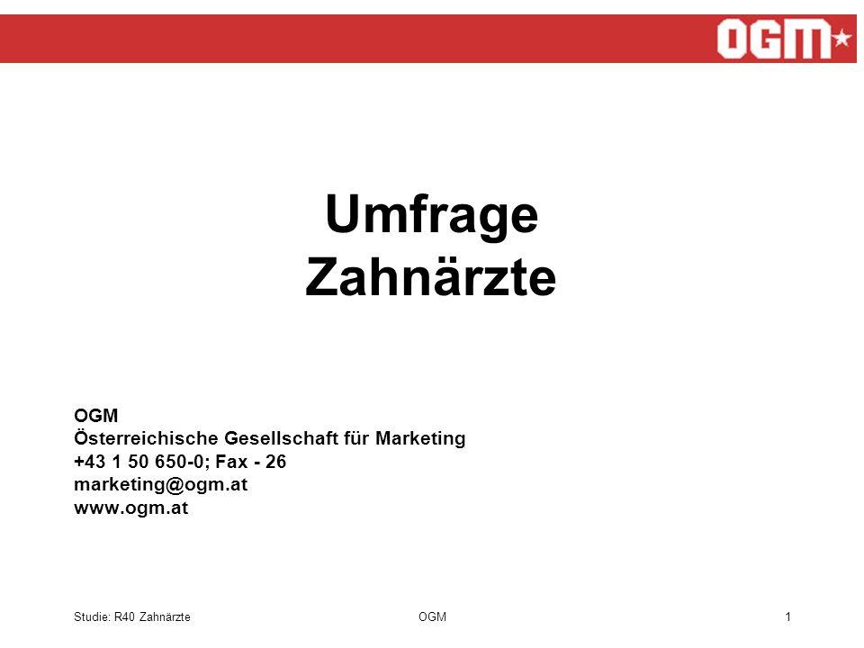Studie: R40 ZahnärzteOGM1 Umfrage Zahnärzte OGM Österreichische Gesellschaft für Marketing +43 1 50 650-0; Fax - 26 marketing@ogm.at www.ogm.at