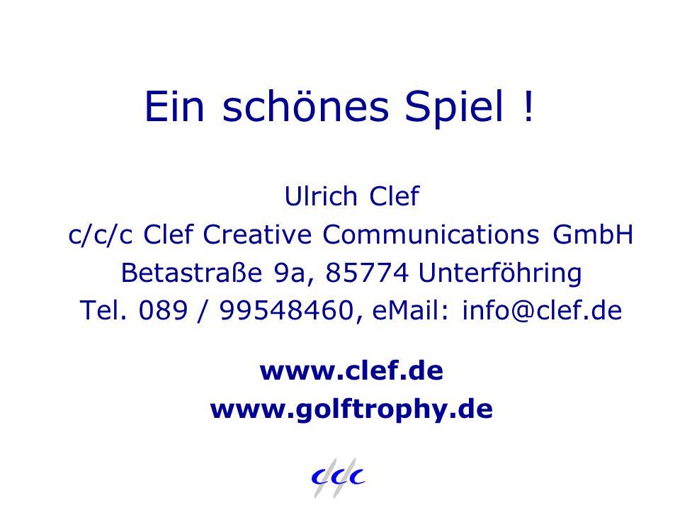 Ein schönes Spiel ! Ulrich Clef c/c/c Clef Creative Communications GmbH Betastraße 9a, 85774 Unterföhring Tel. 089 / 99548460, eMail: info@clef.de www