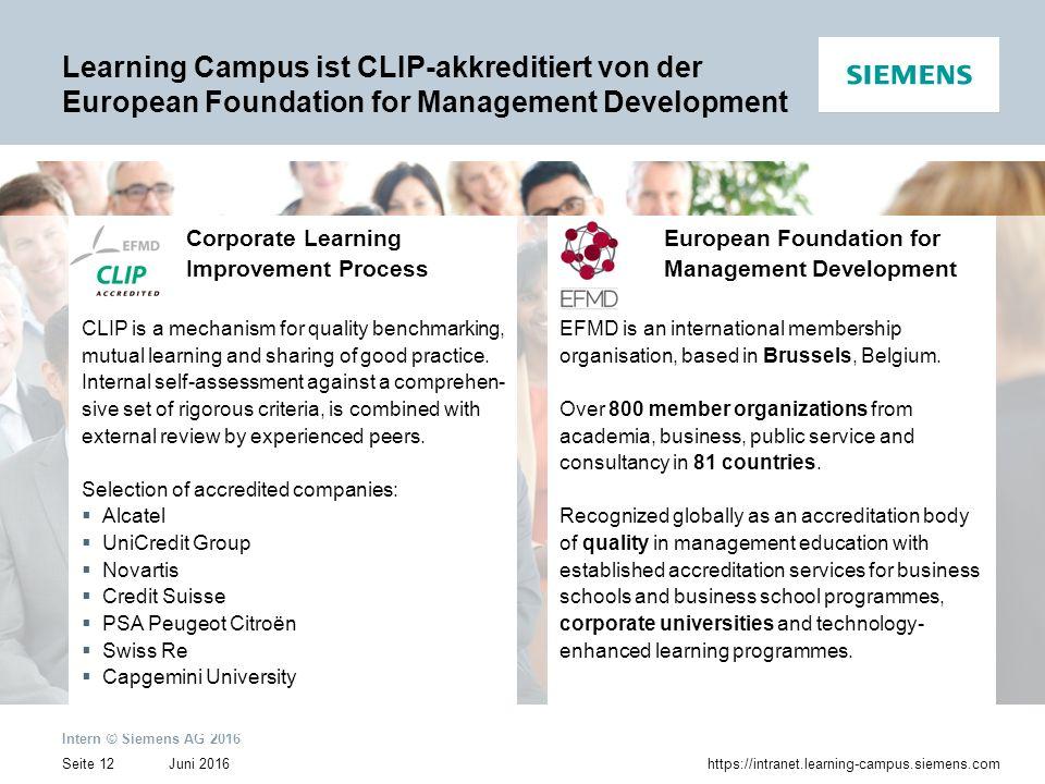 Juni 2016 Intern © Siemens AG 2016 Seite 12https://intranet.learning-campus.siemens.com Learning Campus ist CLIP-akkreditiert von der European Foundat