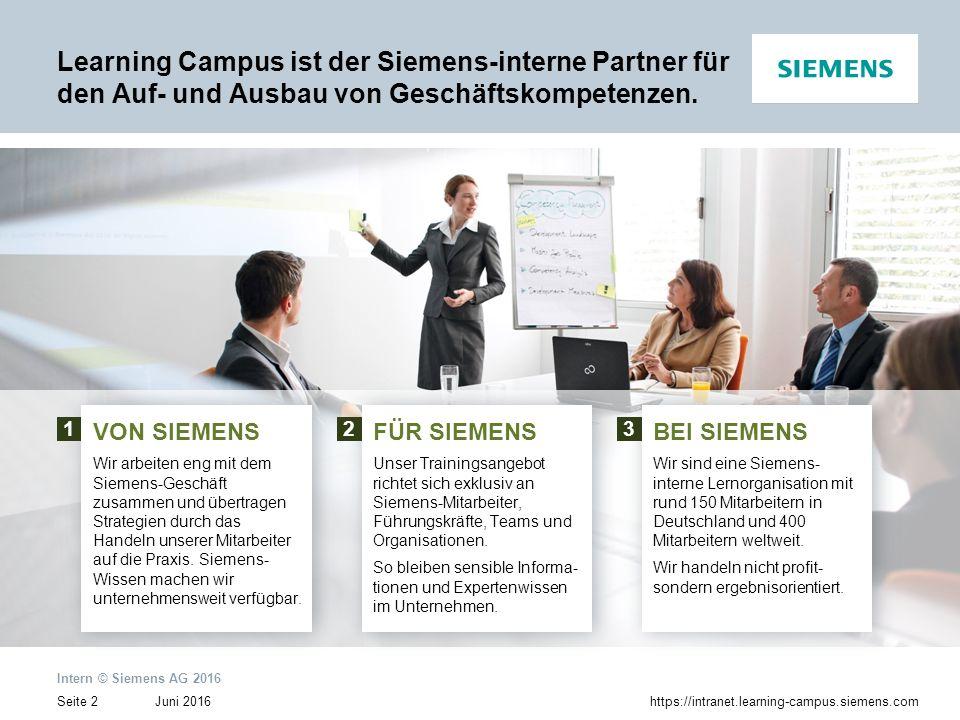 Juni 2016 Intern © Siemens AG 2016 Seite 2https://intranet.learning-campus.siemens.com Learning Campus ist der Siemens-interne Partner für den Auf- un